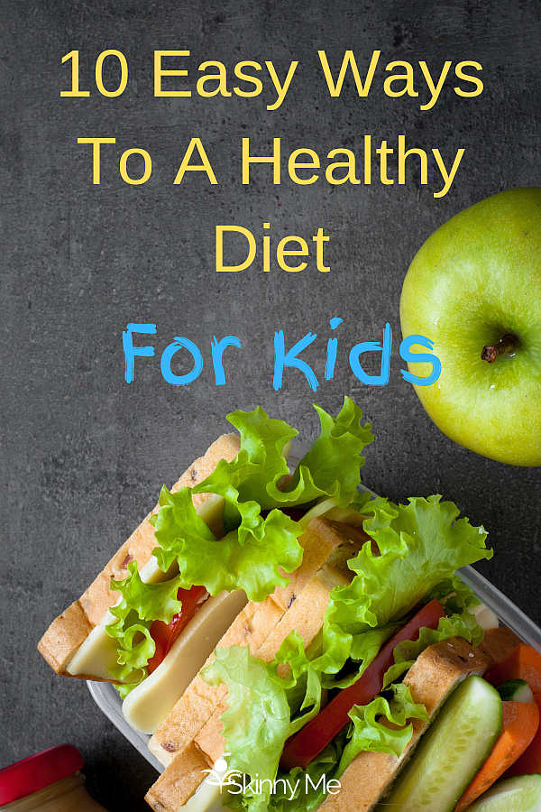10 Easy Ways To A Healthy Diet For Kids